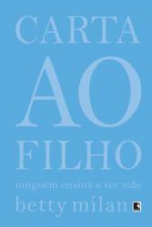 CARTA AO FILHO - NINGUEM ENSINA A SER MAE
