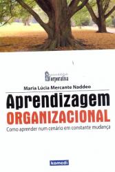 APRENDIZAGEM ORGANIZACIONAL - COMO APRENDER NUM...