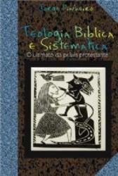TEOLOGIA BIBLICA E SISTEMATICA - O ULTIMATO DA PRAXIS PROTESTANTE