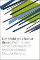TEXTO PARA CHAMAR DE SEU, UM - PRELIMINARES SOBRE A PRODUCAO DO TEXTO ACADEMICO