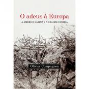 ADEUS A EUROPA, O - A AMERICA LATINA E A GRANDE GUERRA