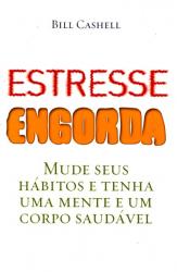 ESTRESSE ENGORDA - MUDE SEUS HABITOS E TENHA UMA MENTE E UM CORPO SAUDAVEL