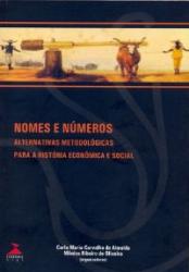 NOMES E NUMEROS - ALTERNATIVAS METODOLOGICAS PARA A HISTORIA ECONOMICA E SO