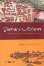 GUERRA E ACUCARES - POLITICA E ECONOMIA NA CAPITANIA...