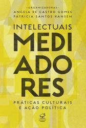 INTELECTUAIS MEDIADORES - PRATICAS CULTURAIS E ACAO POLITICA