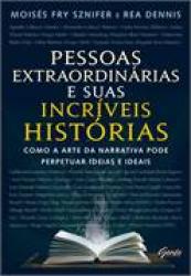 PESSOAS EXTRAORDINÁRIAS E SUAS INCRÍVEIS HISTÓRIAS