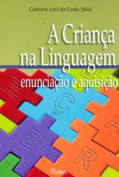 CRIANCA NA LINGUAGEM, A - ENUNCIACAO E AQUISICAO