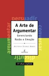 ARTE DE ARGUMENTAR, A - GERENCIANDO RAZAO E EMOCAO