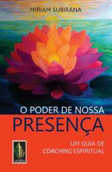PODER DE NOSSA PRESENÇA - UM GUIA DE COACHING ESPIRITUAL