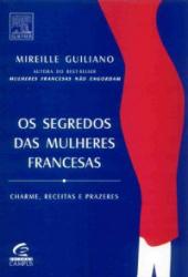SEGREDOS DAS MULHERES FRANCESAS, OS - CHARME, RECEITAS E PRAZERES
