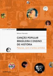 CANCÃO POPULAR BRASILEIRA E ENSINO DE HISTÓRIAS - PALAVRAS, SONS E TANTOS SENTIDOS