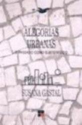 ALEGORIAS URBANAS - O PASSADO COMO SUBTERFUGIO