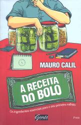 RECEITA DO BOLO, A -  OS INGREDIENTES ESSENCIAIS PARA O SEU PRIMEIRO MILHAO