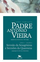 OBRA COMPLETA PADRE ANTÓNIO VIEIRA - TOMO 2 - VOLUME II - SERMÃO DA SEXAGÉSIMA E SERMÕES DA QUARESMA