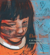 ELON BRASIL E AS NOSSAS RAIZES ENCANTADAS