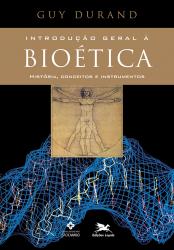 INTRODUÇÃO GERAL À BIOÉTICA - HISTÓRIA, CONCEITOS E INSTRUMENTOS