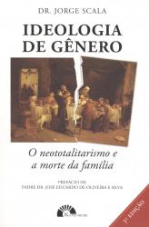 IDEOLOGIA DE GÊNERO - O NEOTOTALITARISMO E A MORTE DA FAMÍLIA
