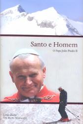 SANTO E HOMEM - O PAPA JOAO PAULO II