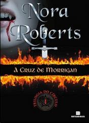 A CRUZ DE MORRIGAN - TRILOGIA DO CIRCULO VOLUME 1
