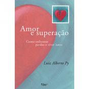 AMOR E SUPERACAO - COMO ENFRENTAR PERDAS E VIVER LUTOS