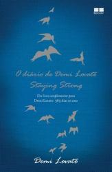 DIARIO DE DEMI LOVATO, O - STAYING STRONG