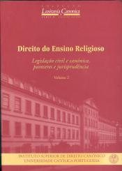 DIREITO DO ENSINO RELIGIOSO - VOLUME II  LEGISLAÇÃO CIVIL E CANÓNICA PARECERES E JURISPRUDÊNCIA