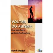 VOLTAR DO ABISMO - UMA ABORDAGEM PASTORAL DO ALCOOLISMO