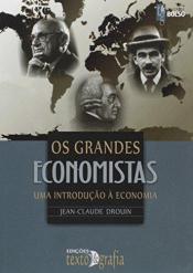 GRANDES ECONOMISTAS, OS - UMA INTRODUÇÃO A ECONOMIA