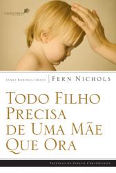 TODO FILHO PRECISA DE UMA MÃE QUE ORA