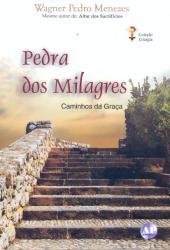 PEDRA DOS MILAGRES - CAMINHOS DA GRACA