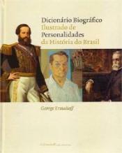 DICIONARIO BIOGRAFICO ILUSTRADO DE PERSONALIDADES DA HISTORIA DO BRASIL