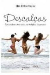 DESCALCAS - TRES MULHERES TRES VIDAS UM TURBILHAO DE...