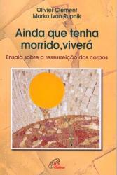 AINDA QUE TENHA MORRIDO VIVERA - ENSAIOS SOBRE A RESSU.