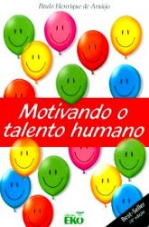 MOTIVANDO O TALENTO HUMANO