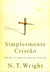 SIMPLESMENTE CRISTÃO - POR QUE O CRISTIANISMO FAZ SENTIDO