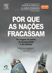 POR QUE AS NACOES FRACASSAM - AS ORIGENS DO PODER DA PROSPERIDADE E DA POB