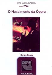 NASCIMENTO DA OPERA, O - AUDIOLIVRO - SERIE MUSICA CLASSICA - 1ª