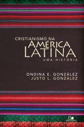 CRISTIANISMO NA AMÉRICA LATINA- UMA HISTÓRIA