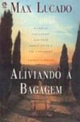 ALIVIANDO A BAGAGEM - LIVRE-SE DAS CARGAS QUE VOCE...