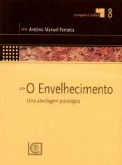 ENVELHECIMENTO, O - UMA ABORDAGEM PSICOLOGICA