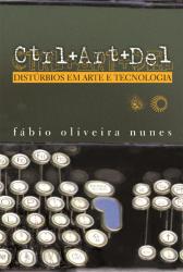 CTRL+ART+DEL - DISTURBIOS EM ARTE E TECNOLOGIA