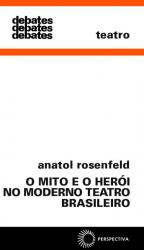 MITO E O HEROI NO MODERNO TEATRO BRASILEIRO, O - COL. DEBATES