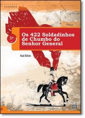 422 SOLDADINHOS DE CHUMBO DO SENHOR GENERAL, OS - 5º ANO