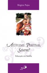 ATITUDES POSITIVAS, SEMPRE - EDUCACAO EM FAMILIA - 1