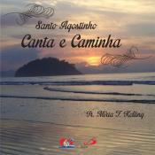 CD SANTO AGOSTINHO CANTA E CAMINHA