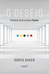 DESEJO, O - HISTÓRIA DA ESCULTURA CORES