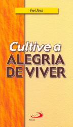 CULTIVE A ALEGRIA DE VIVER - TESTEMUNHOS QUE AJUDAM A VIVER MELHOR - 1