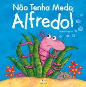 NÃO TENHA MEDO, ALFREDO!