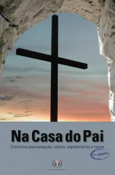NA CASA DO PAI - ENCONTROS PARA EXEQUIAS VELORIO SEPULTAMENTO E MISSA - 7ª