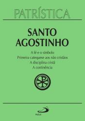 PATRÍSTICA - VOL. 32 -  A FE E O SÍMBOLO PRIMEIRA CATEQUESE AOS NAO CRISTAO